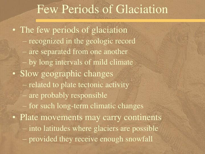 Few Periods of Glaciation