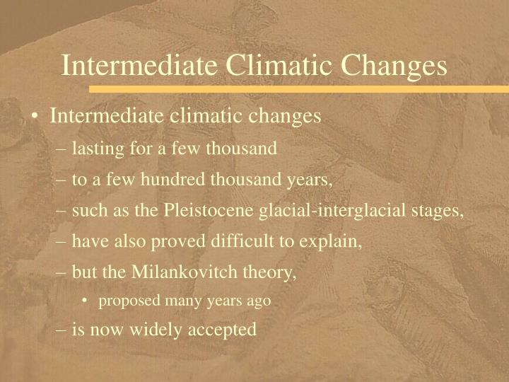 Intermediate Climatic Changes