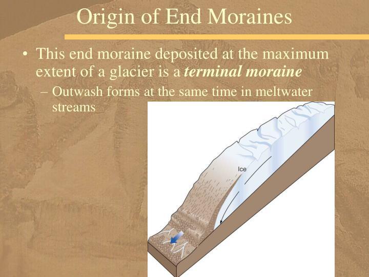 Origin of End Moraines