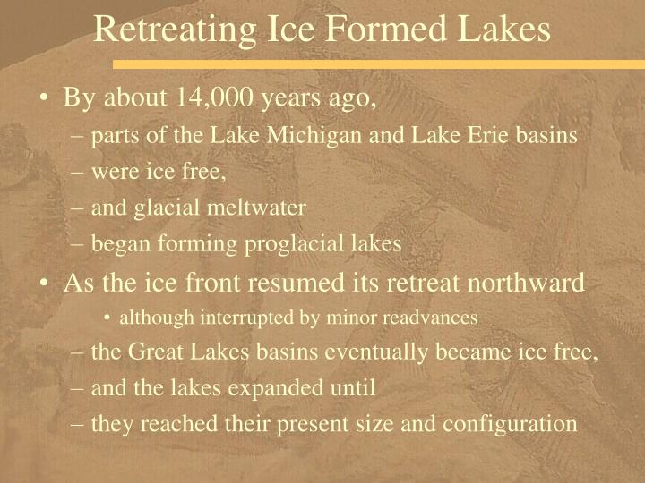 Retreating Ice Formed Lakes