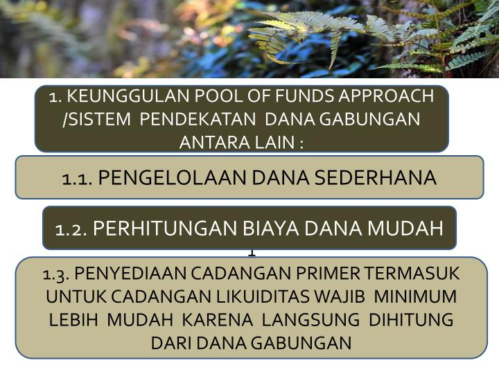1. KEUNGGULAN POOL OF FUNDS APPROACH /SISTEM  PENDEKATAN  DANA GABUNGAN ANTARA LAIN :