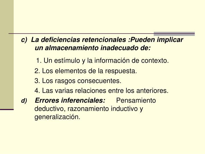 c)  La deficiencias retencionales :Pueden implicar un almacenamiento inadecuado de: