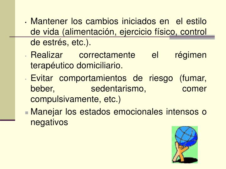 Mantener los cambios iniciados en  el estilo de vida (alimentación, ejercicio físico, control de estrés, etc.).