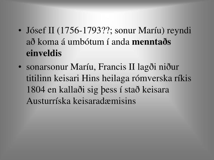 Jósef II (1756-1793??; sonur Maríu) reyndi að koma á umbótum í anda