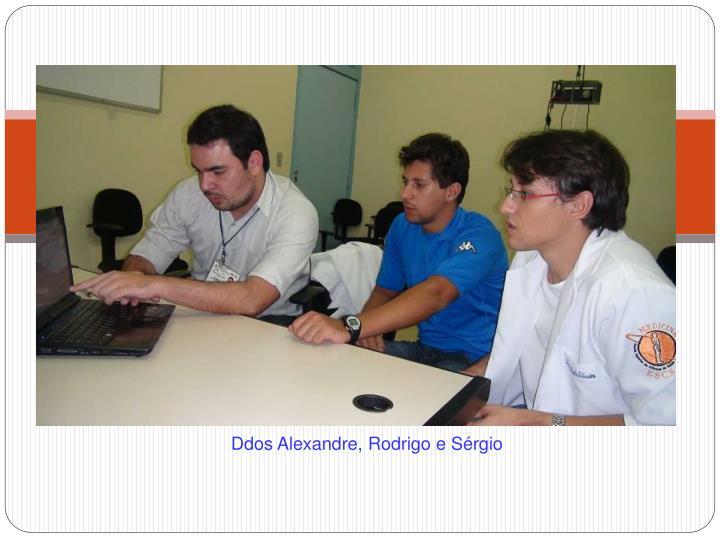 Ddos Alexandre, Rodrigo e Srgio