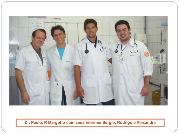 Dr. Paulo. R Margotto com seus internos Sérgio, Rodrigo e Alexandre