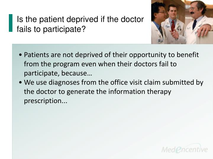 Is the patient deprived if the doctor fails to participate?