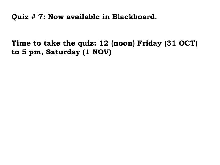Quiz # 7: Now available in Blackboard.