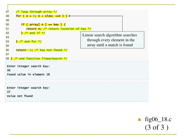 Linear search algorithm searches through every element in the array until a match is found