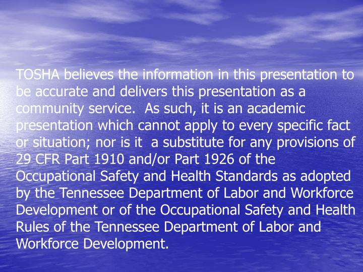 TOSHA believes the information in this presentation to be accurate and delivers this presentation as...