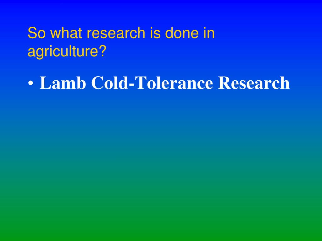 So what research is done in agriculture?