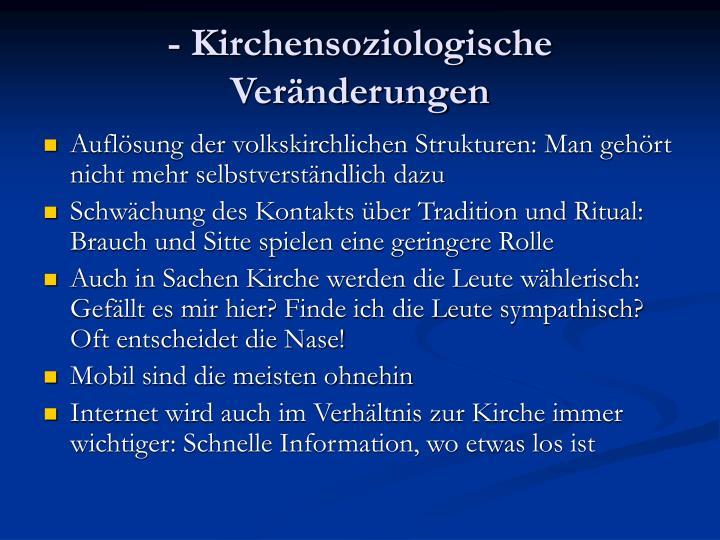 - Kirchensoziologische Veränderungen