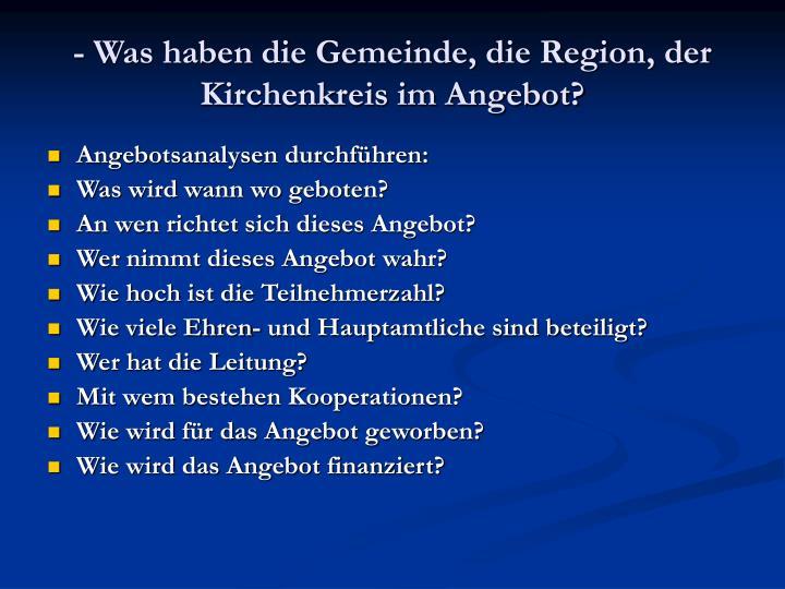 - Was haben die Gemeinde, die Region, der Kirchenkreis im Angebot?