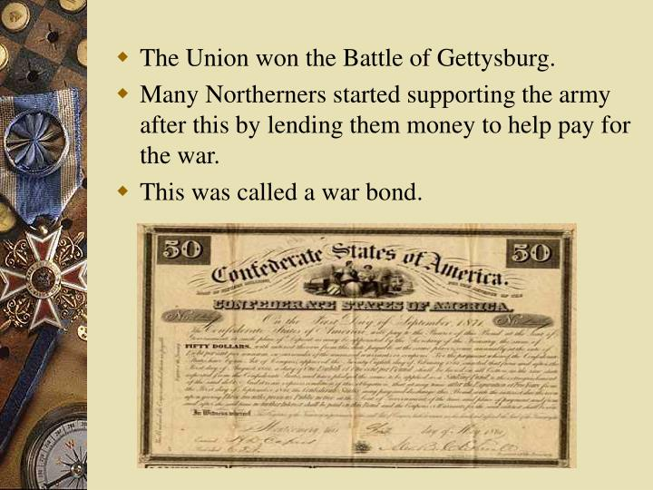 The Union won the Battle of Gettysburg.