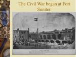 the civil war began at fort sumter