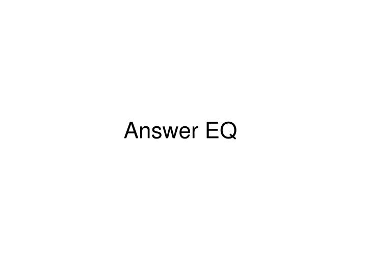 Answer EQ