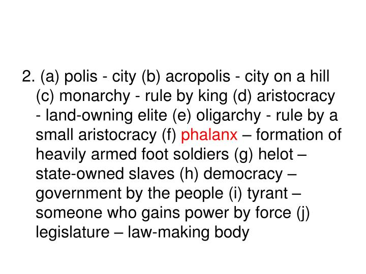 2. (a) polis - city (b) acropolis - city on a hill (c) monarchy - rule by king (d) aristocracy - land-owning elite (e) oligarchy - rule by a small aristocracy (f)