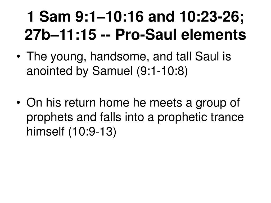 1 Sam 9:1–10:16 and 10:23-26; 27b–11:15 --