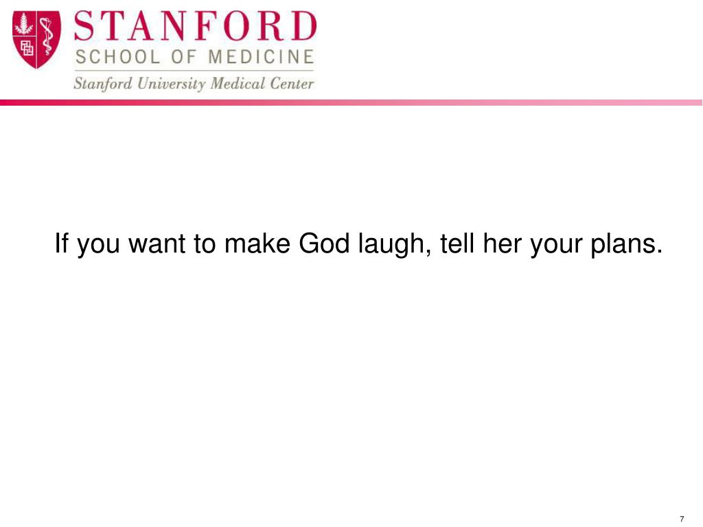 If you want to make God laugh, tell her your plans.