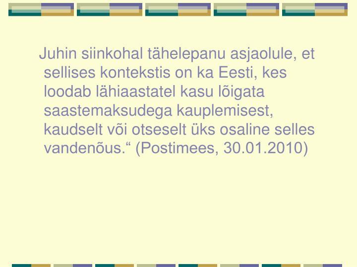 """Juhin siinkohal tähelepanu asjaolule, et sellises kontekstis on ka Eesti, kes loodab lähiaastatel kasu lõigata saastemaksudega kauplemisest, kaudselt või otseselt üks osaline selles vandenõus."""" (Postimees, 30.01.2010)"""