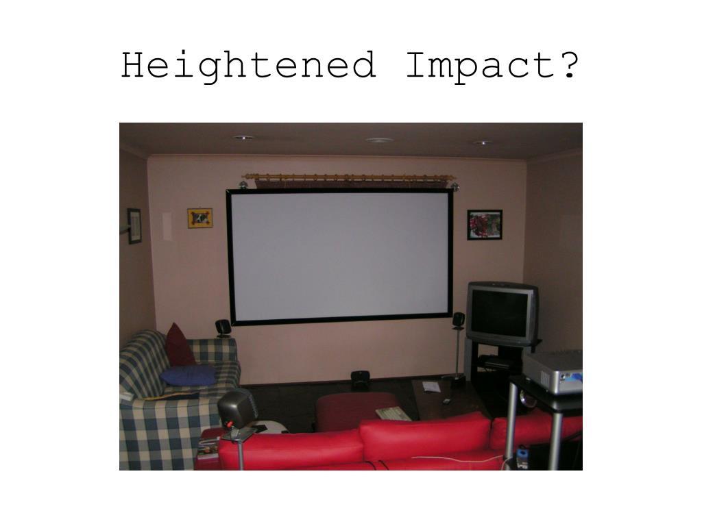 Heightened Impact?