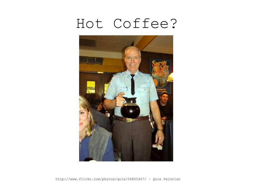 Hot Coffee?