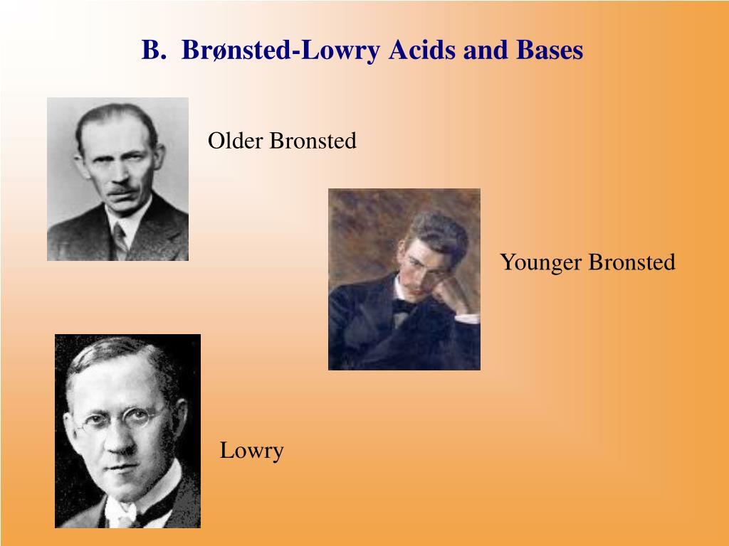 B.  Brønsted-Lowry Acids and Bases