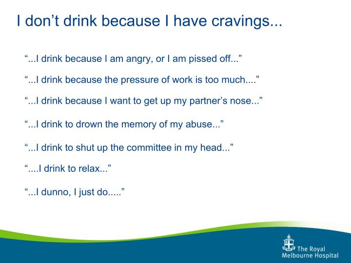 I don't drink because I have cravings...
