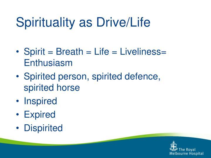 Spirituality as Drive/Life