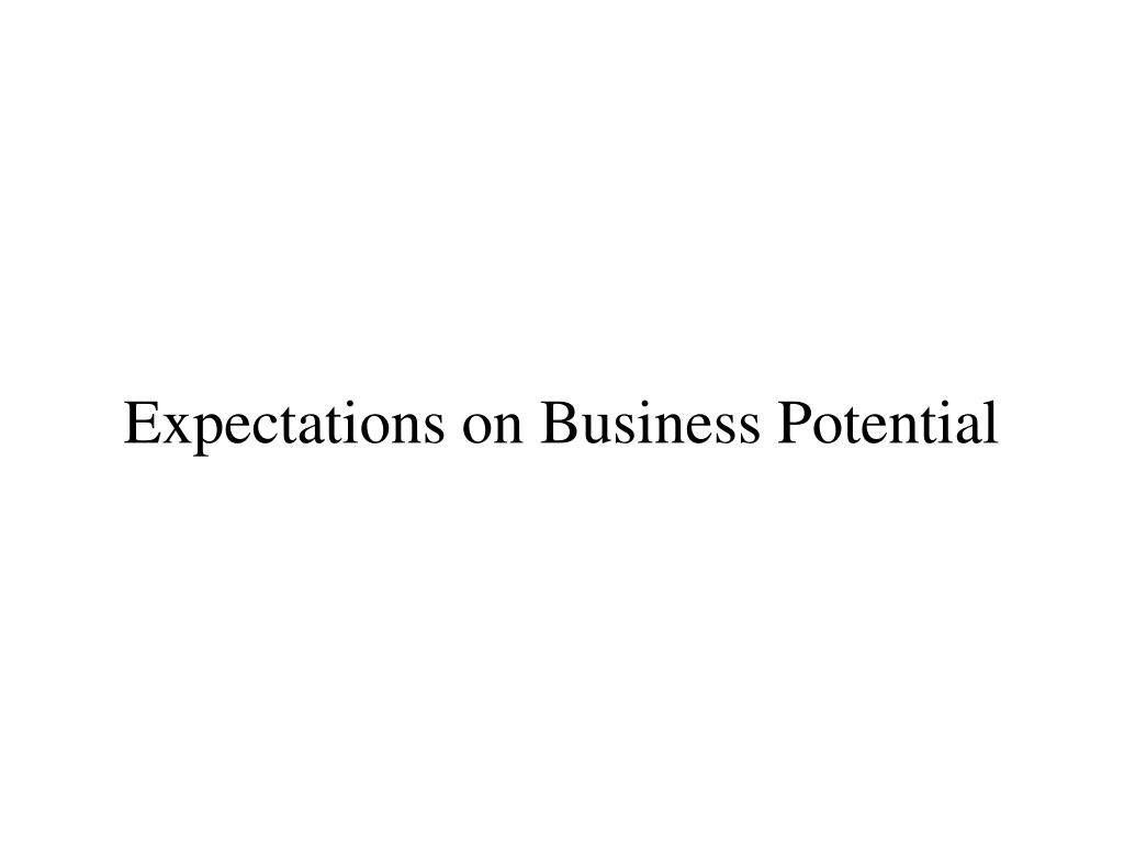 Expectations on Business Potential
