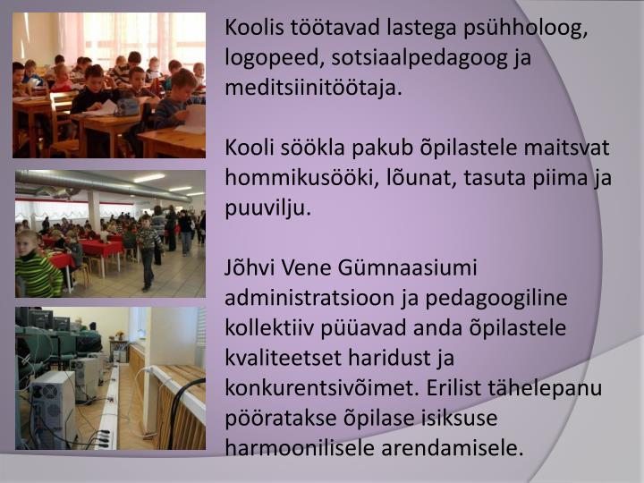 Koolis töötavad lastega psühholoog, logopeed, sotsiaalpedagoog ja meditsiinitöötaja.