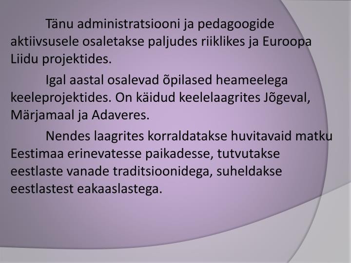 Tänu administratsiooni ja pedagoogide aktiivsusele osaletakse paljudes riiklikes ja Euroopa Liidu projektides.