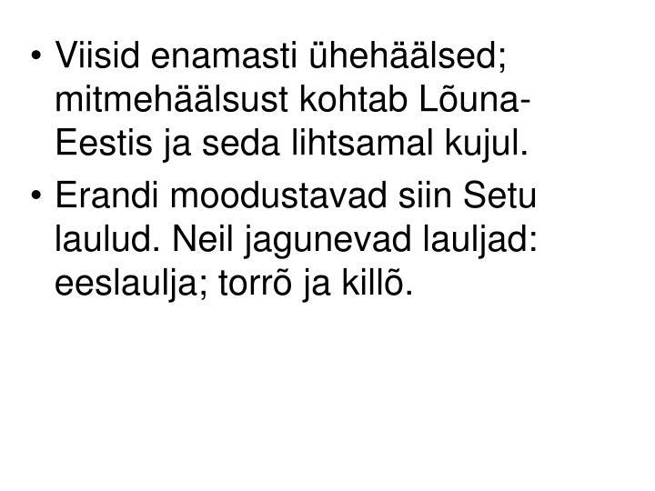 Viisid enamasti ühehäälsed; mitmehäälsust kohtab Lõuna-Eestis ja seda lihtsamal kujul.