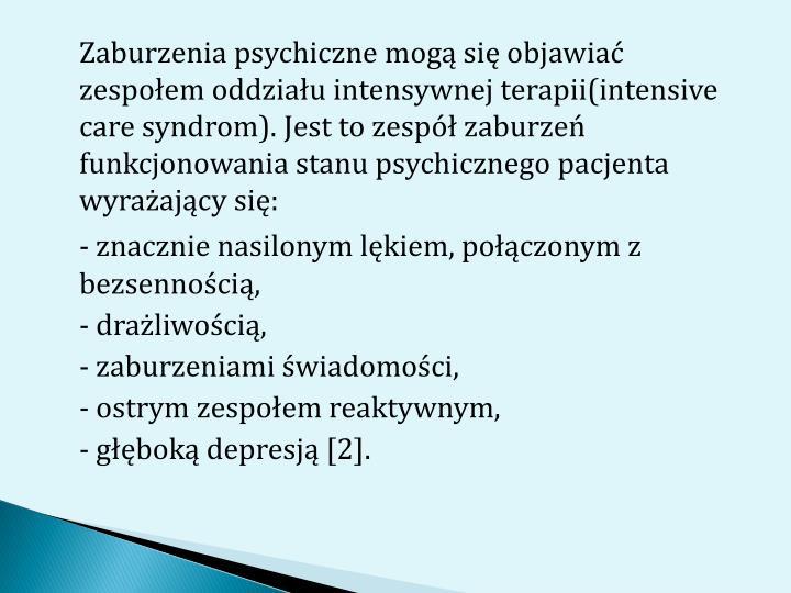 Zaburzenia psychiczne mogą się objawiać zespołem oddziału intensywnej terapii(intensive care syndrom). Jest to zespół zaburzeń funkcjonowania stanu psychicznego pacjenta wyrażający się: