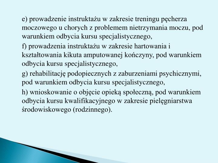 e) prowadzenie instruktau w zakresie treningu pcherza moczowego u chorych z problemem nietrzymania moczu, pod warunkiem odbycia kursu specjalistycznego,