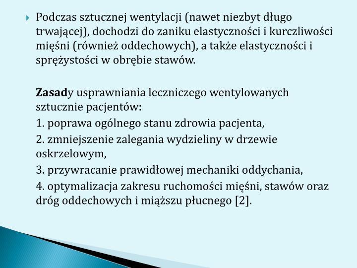 Podczas sztucznej wentylacji (nawet niezbyt dugo trwajcej), dochodzi do zaniku elastycznoci i kurczliwoci mini (rwnie oddechowych), a take elastycznoci i sprystoci w obrbie staww.