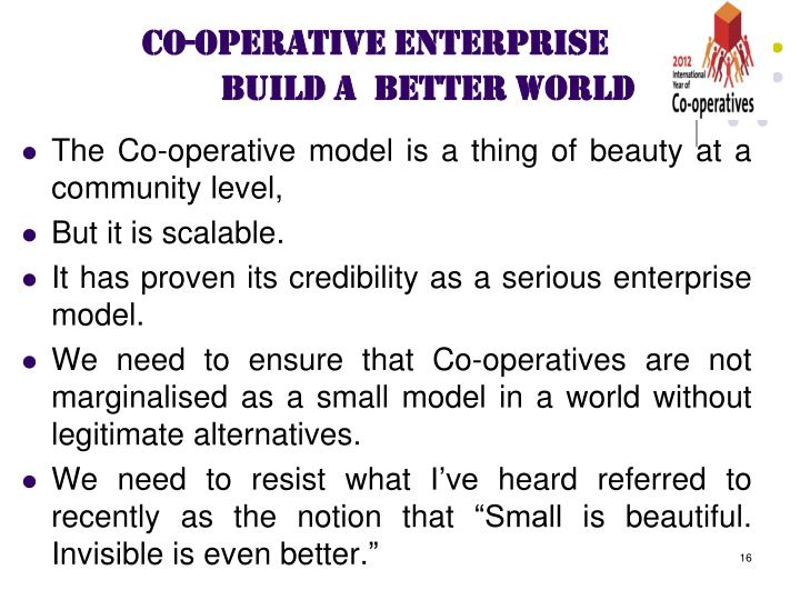 The Co-operative model is a thing of beauty at a community level,