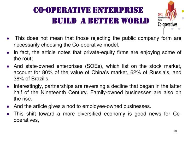 This does not mean that those rejecting the public company form are necessarily choosing the Co-operative model.