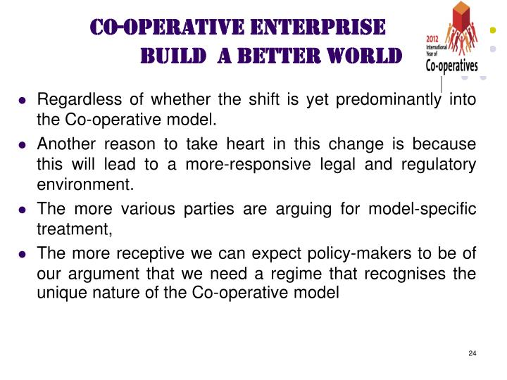 Regardless of whether the shift is yet predominantly into the Co-operative model.
