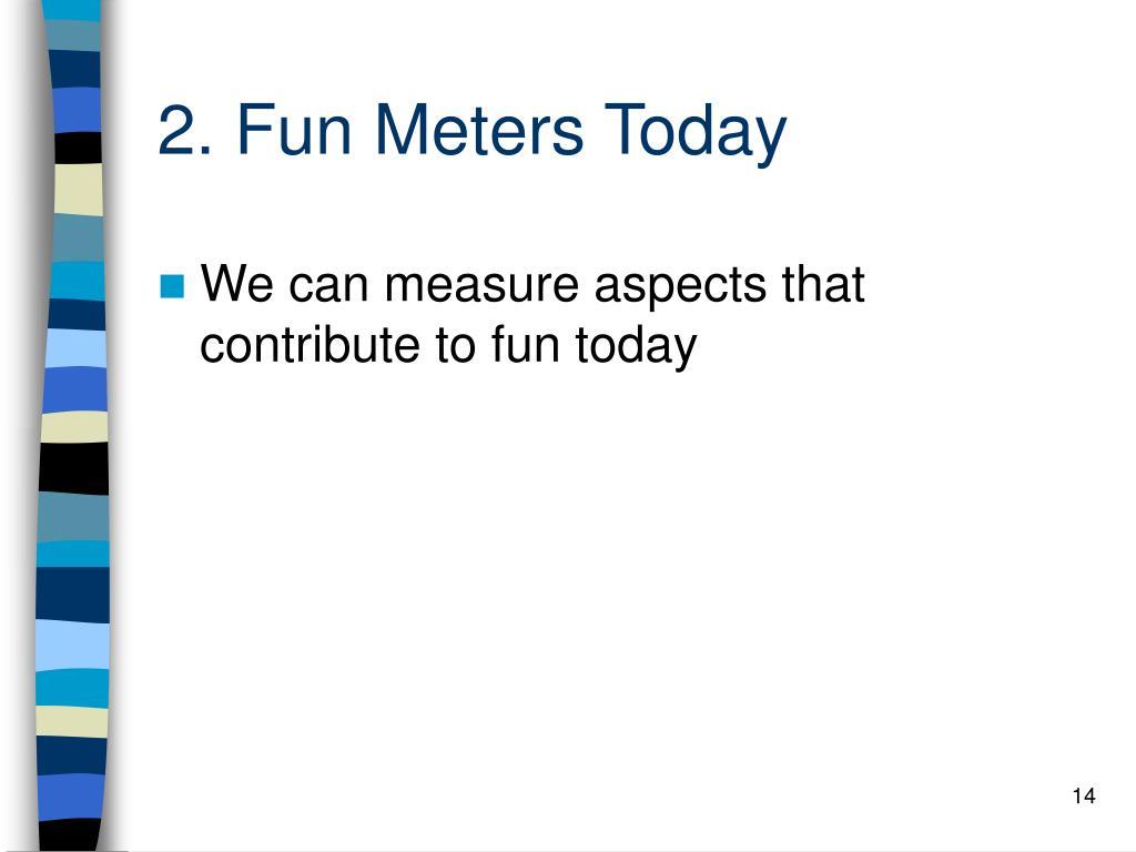 2. Fun Meters Today