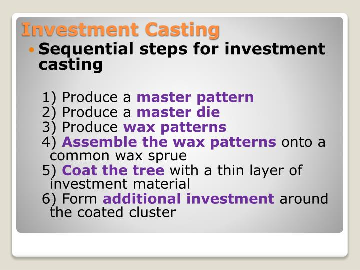 Sequential steps for investment casting