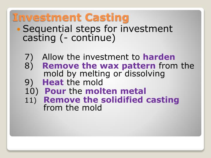 Sequential steps for investment casting (- continue)