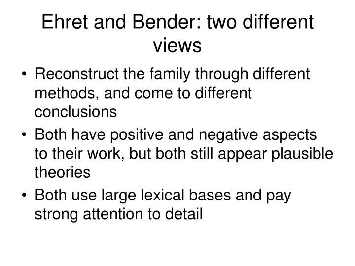 Ehret and Bender: two different views