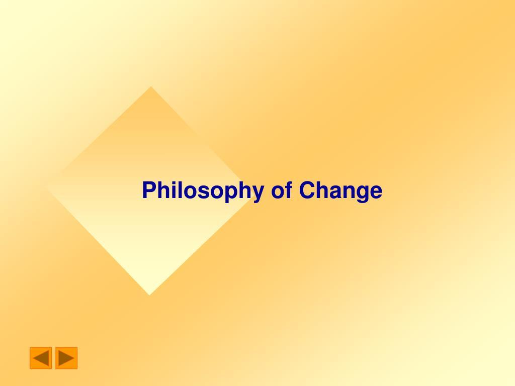 Philosophy of Change