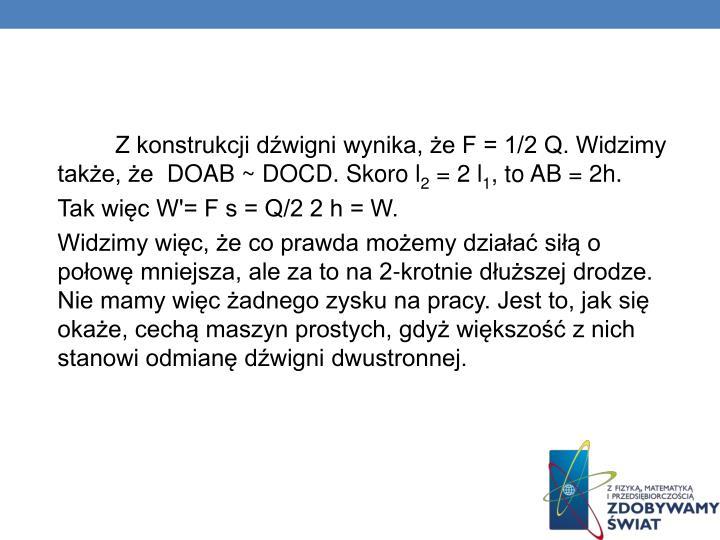 Z konstrukcji dźwigni wynika, że F = 1/2 Q. Widzimy także, że DOAB ~ DOCD. Skoro l