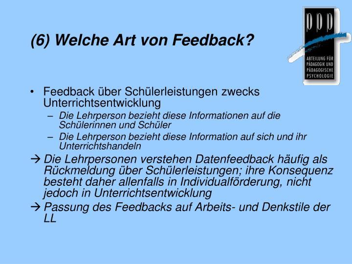 (6) Welche Art von Feedback?
