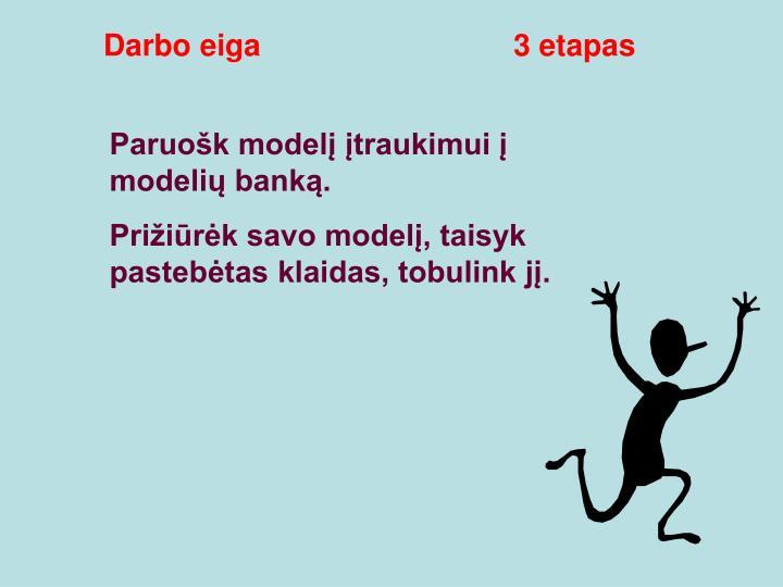 Darbo eiga                              3 etapas