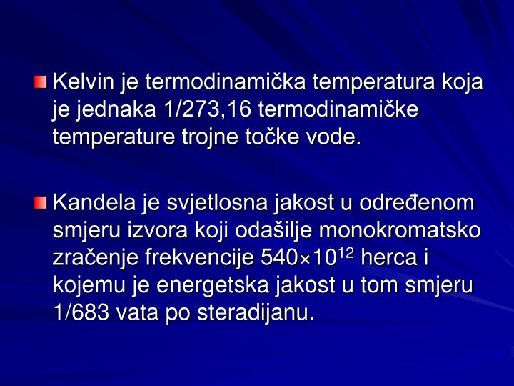 Kelvin je termodinamička temperatura koja je jednaka 1/273,16 termodinamičke temperature trojne točke vode.