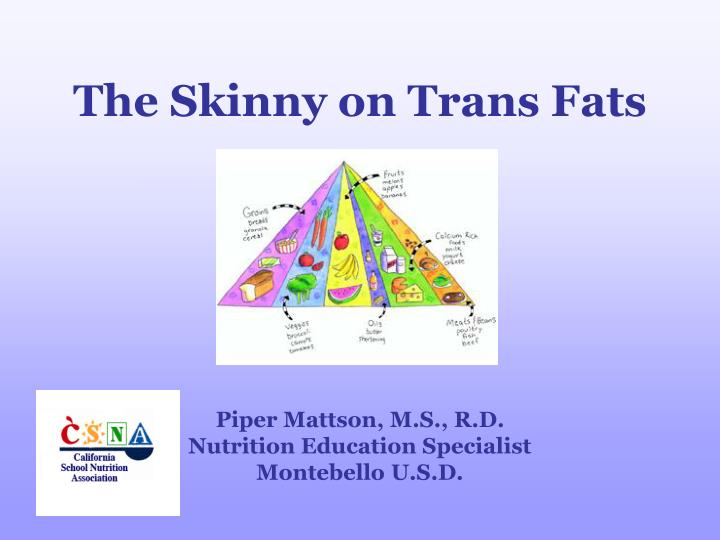 The skinny on trans fats l.jpg