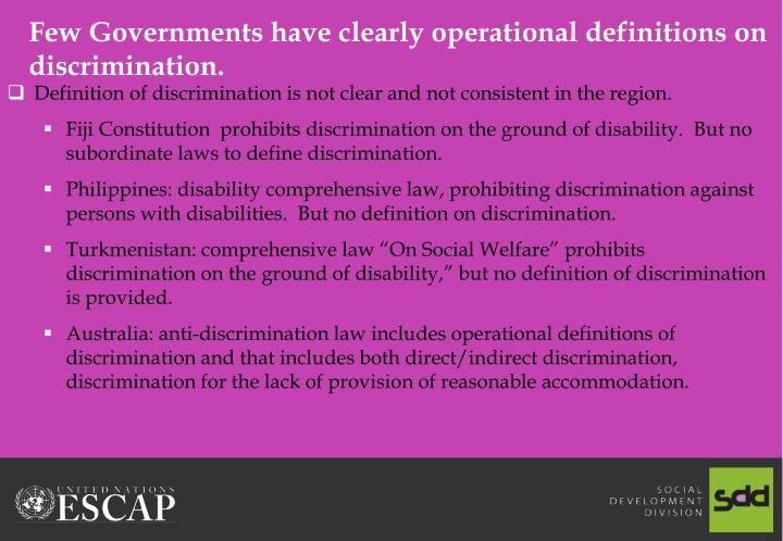 Few Governments have clearly operational definitions on discrimination.